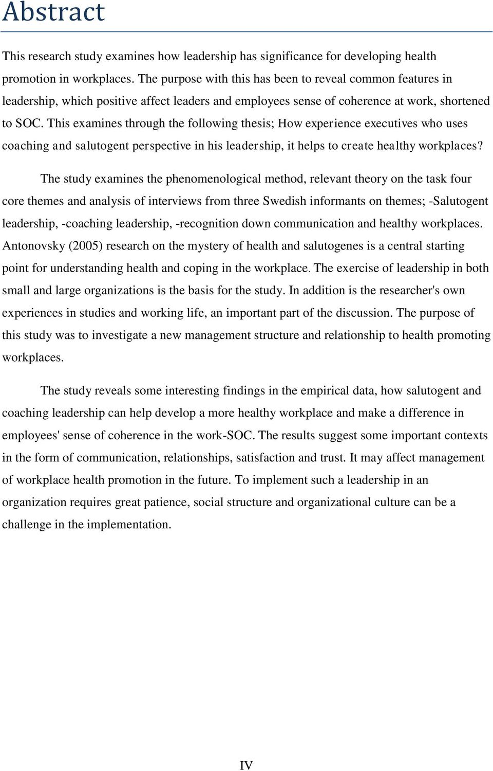 This examines through the following thesis; How experience executives who uses coaching and salutogent perspective in his leadership, it helps to create healthy workplaces?