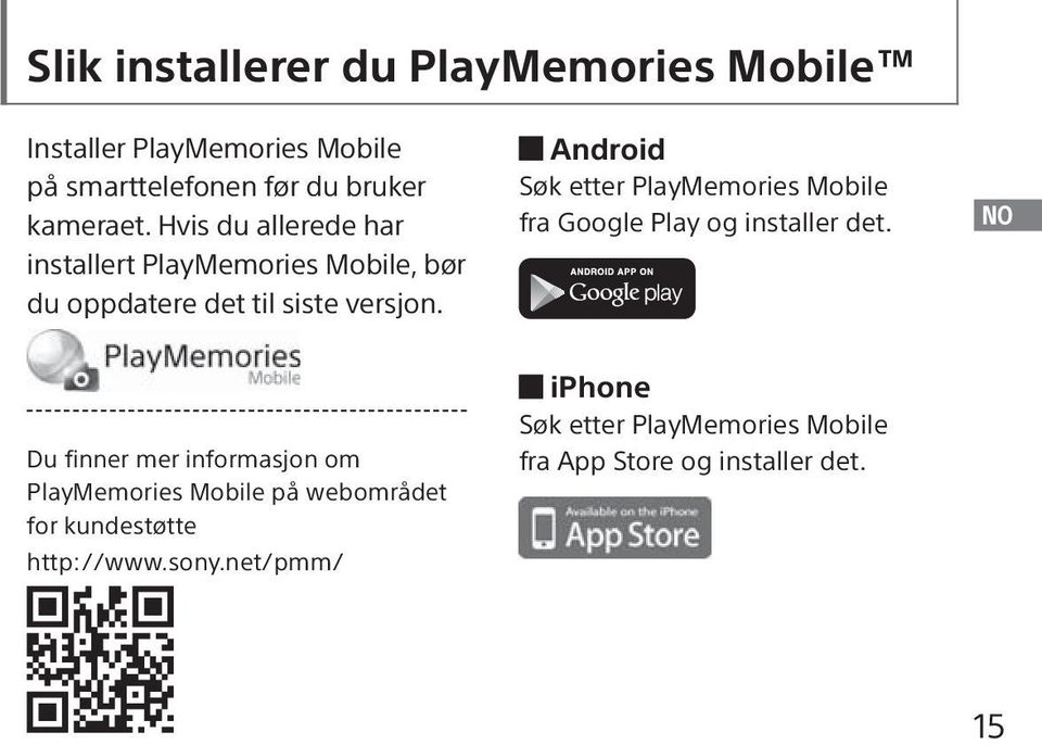 Android Søk etter PlayMemories Mobile fra Google Play og installer det.
