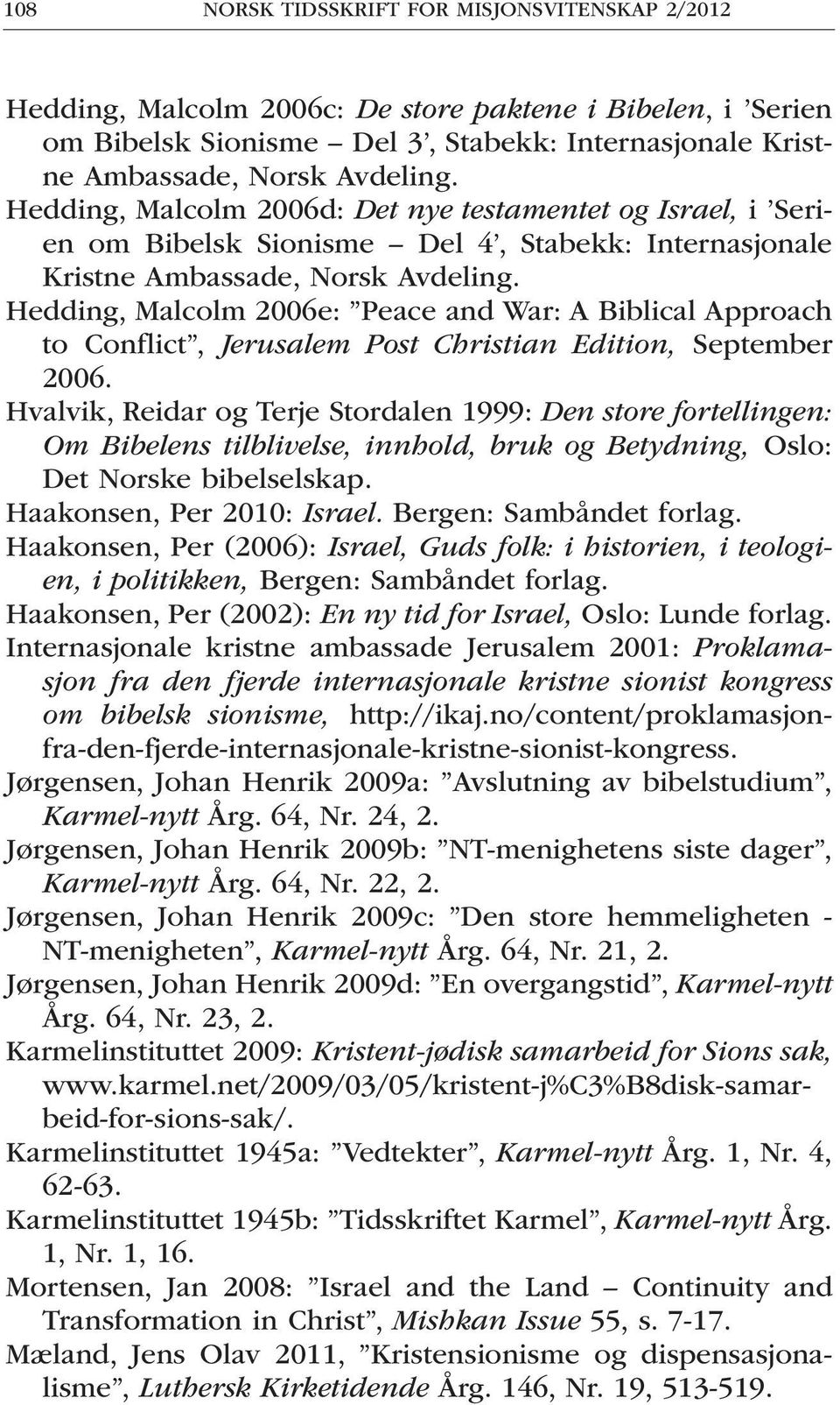 Hedding, Malcolm 2006e: Peace and War: A Biblical Approach to Conflict, Jerusalem Post Christian Edition, September 2006.