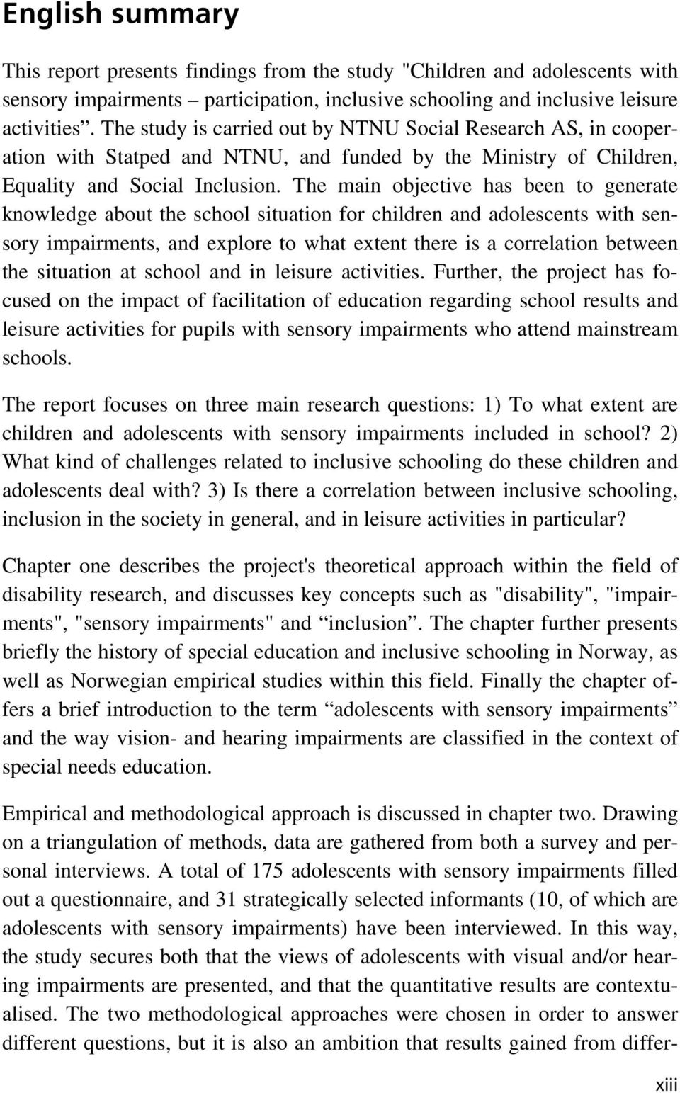 The main objective has been to generate knowledge about the school situation for children and adolescents with sensory impairments, and explore to what extent there is a correlation between the