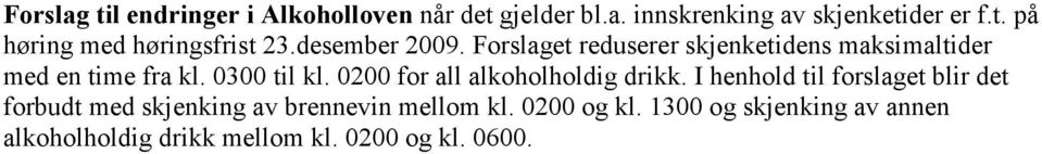 0200 for all alkoholholdig drikk.