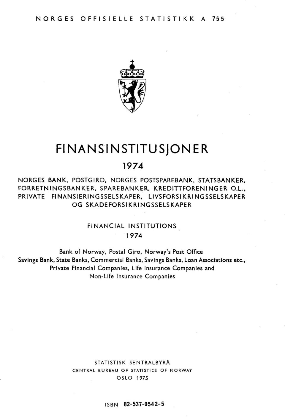 , PRIVATE FINANSIERINGSSELSKAPER, LIVSFORSIKRINGSSELSKAPER OG SKADEFORSIKRINGSSELSKAPER FINANCIAL INSTITUTIONS 1974 Bank of Norway, Postal Giro,