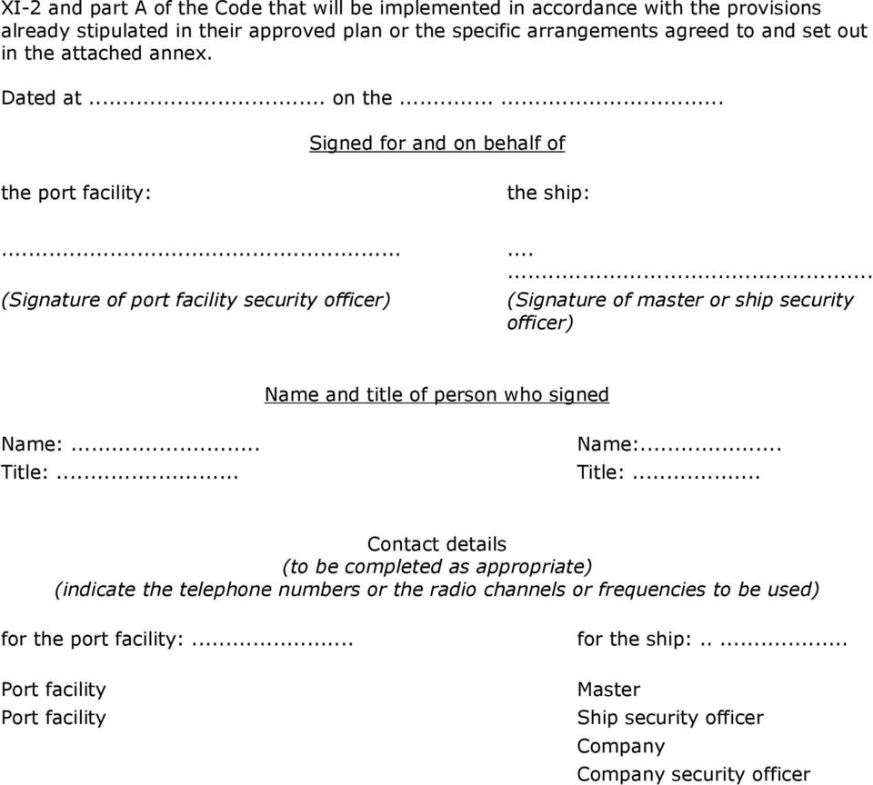 ........ (Signature of port facility security officer) (Signature of master or ship security officer) Name and title of person who signed Name:... Name:... Title:.