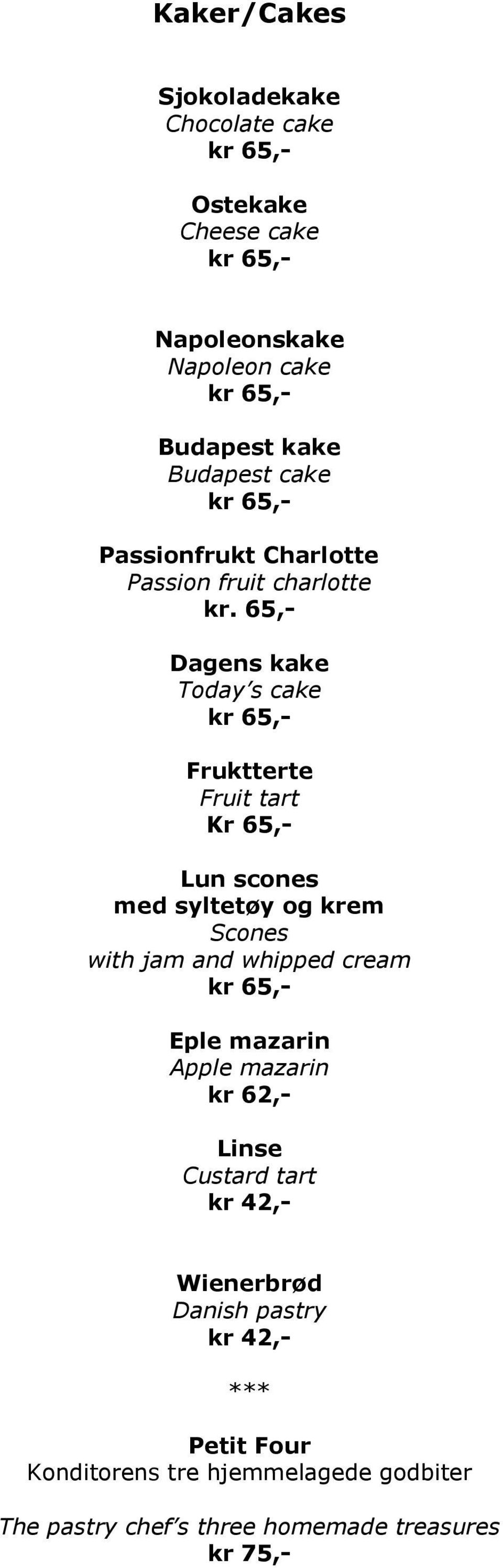 65,- Dagens kake Today s cake Fruktterte Fruit tart Kr 65,- Lun scones med syltetøy og krem Scones with jam and whipped