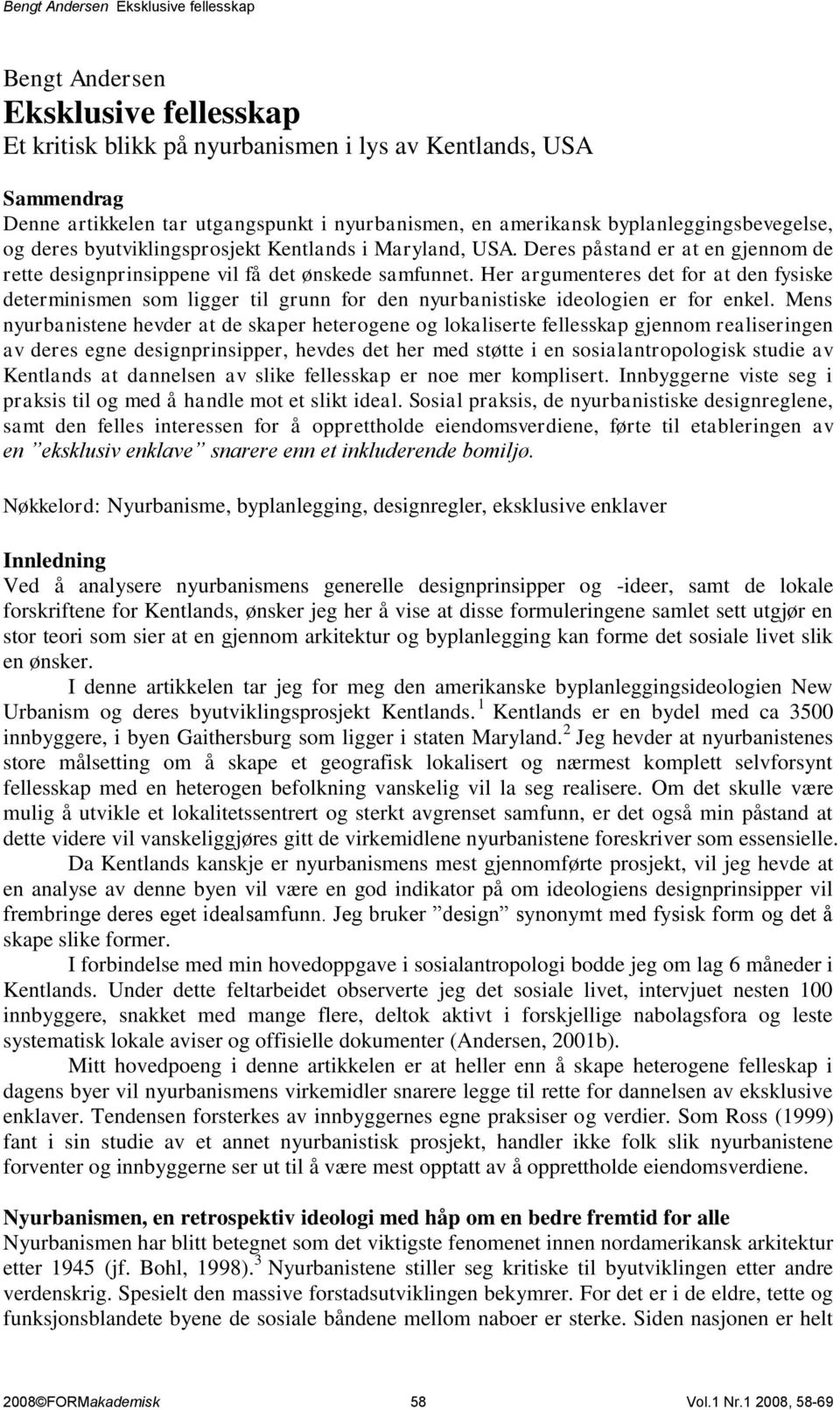 Her argumenteres det for at den fysiske determinismen som ligger til grunn for den nyurbanistiske ideologien er for enkel.