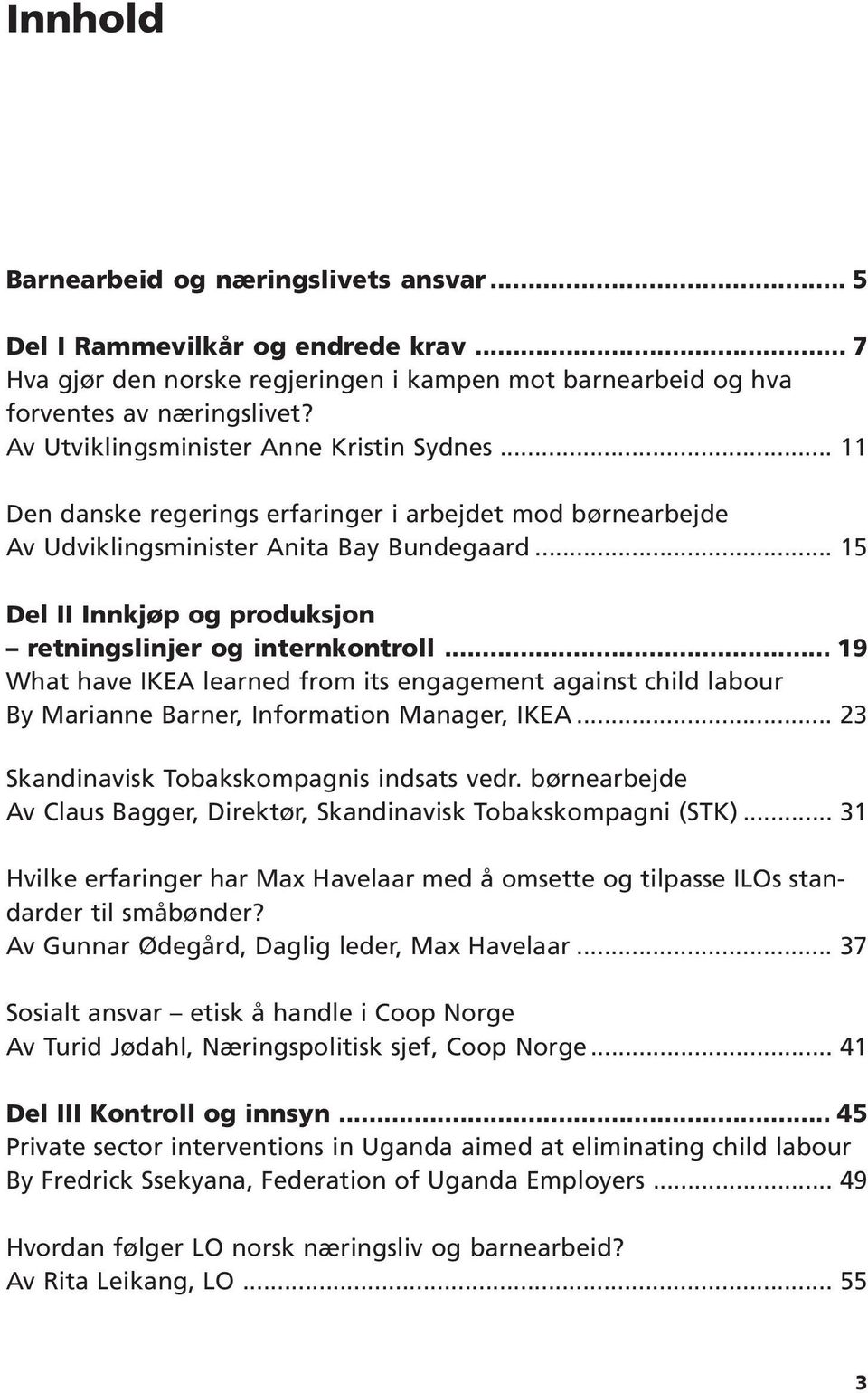 .. 15 Del II Innkjøp og produksjon retningslinjer og internkontroll... 19 What have IKEA learned from its engagement against child labour By Marianne Barner, Information Manager, IKEA.