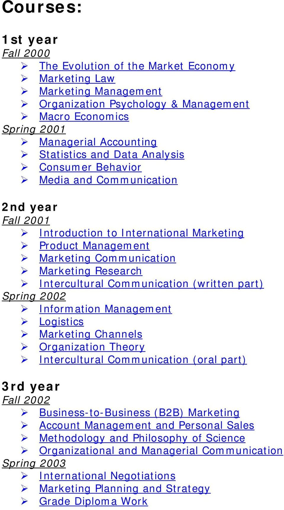 Communication (written part) Spring 2002 Information Management Logistics Marketing Channels Organization Theory Intercultural Communication (oral part) 3rd year Fall 2002 Business-to-Business (B2B)