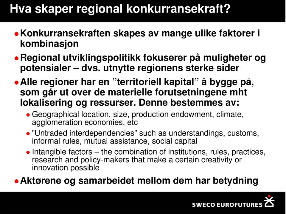 Denne bestemmes av: Geographical location, size, production endowment, climate, agglomeration economies, etc Untraded interdependencies such as understandings, customs, informal rules,