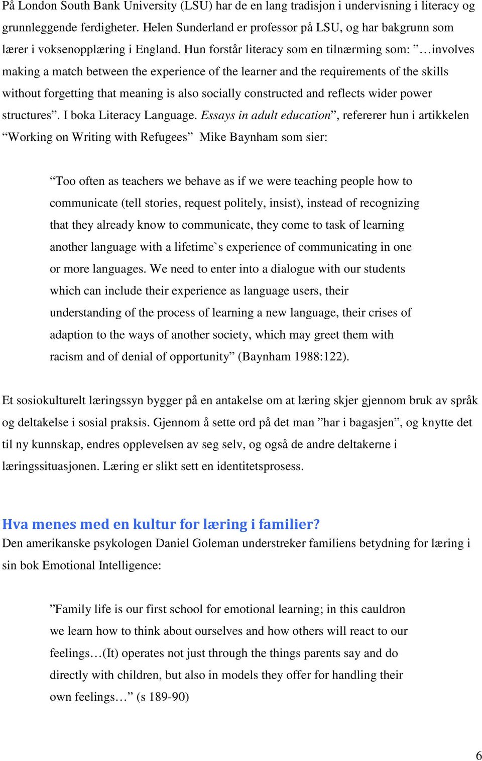 Hun forstår literacy som en tilnærming som: involves making a match between the experience of the learner and the requirements of the skills without forgetting that meaning is also socially