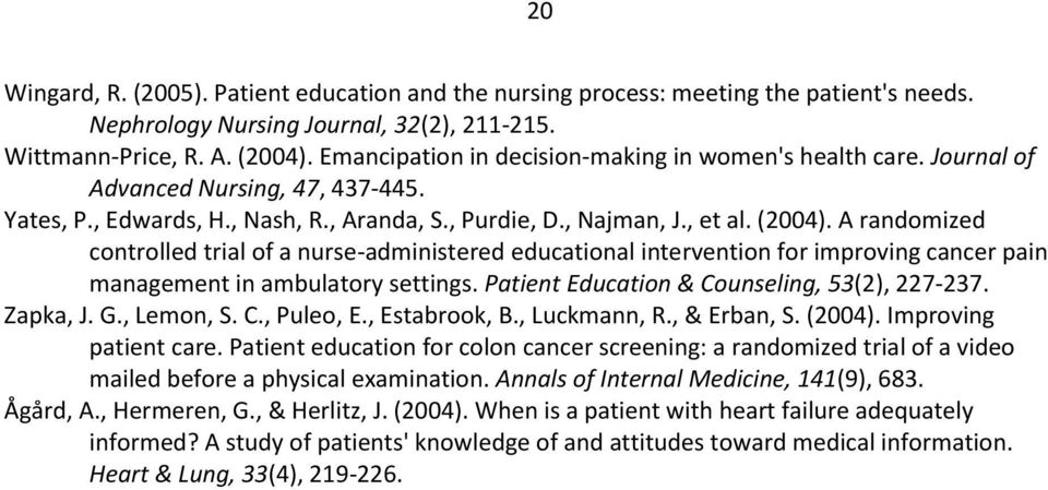 A randomized controlled trial of a nurse-administered educational intervention for improving cancer pain management in ambulatory settings. Patient Education & Counseling, 53(2), 227-237. Zapka, J. G.