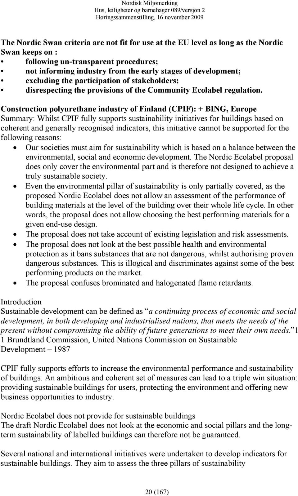 Construction polyurethane industry of Finland (CPIF): + BING, Europe Summary: Whilst CPIF fully supports sustainability initiatives for buildings based on coherent and generally recognised