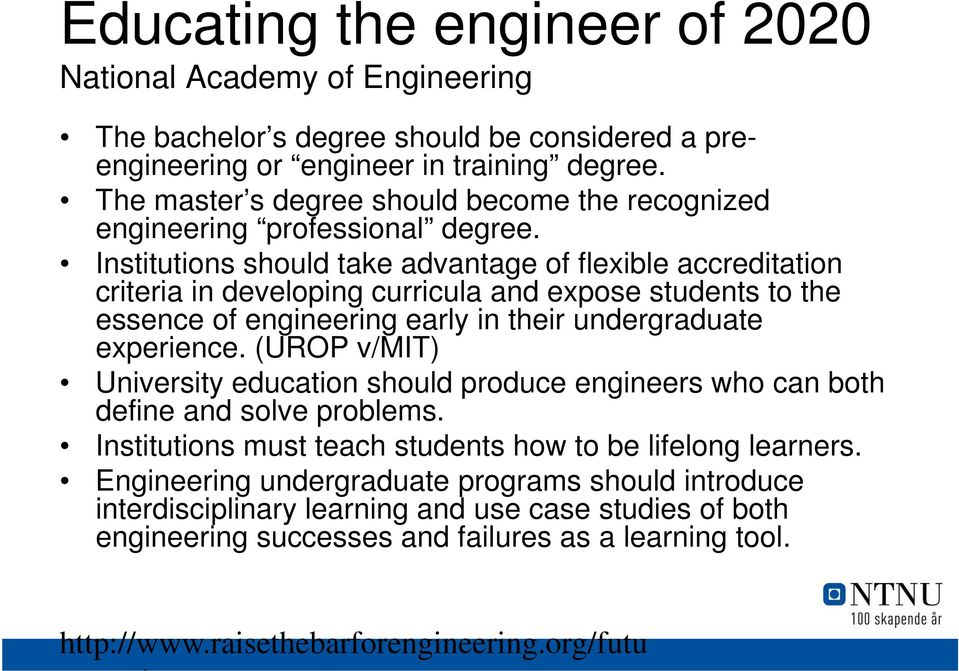 Institutions should take advantage of flexible accreditation criteria in developing curricula and expose students to the essence of engineering early in their undergraduate experience.