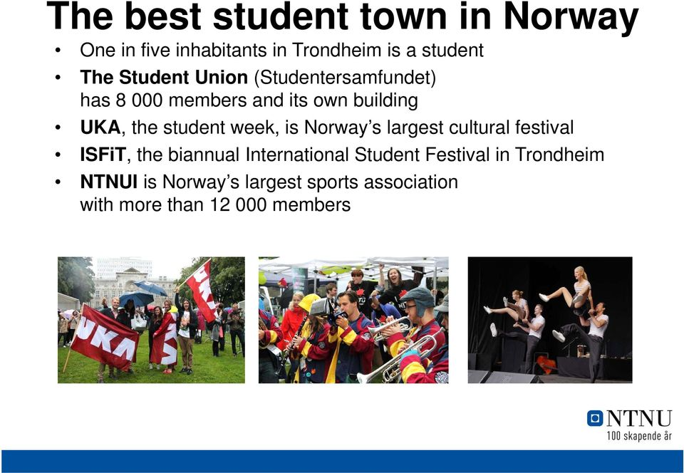student week, is Norway s largest cultural festival ISFiT, the biannual International