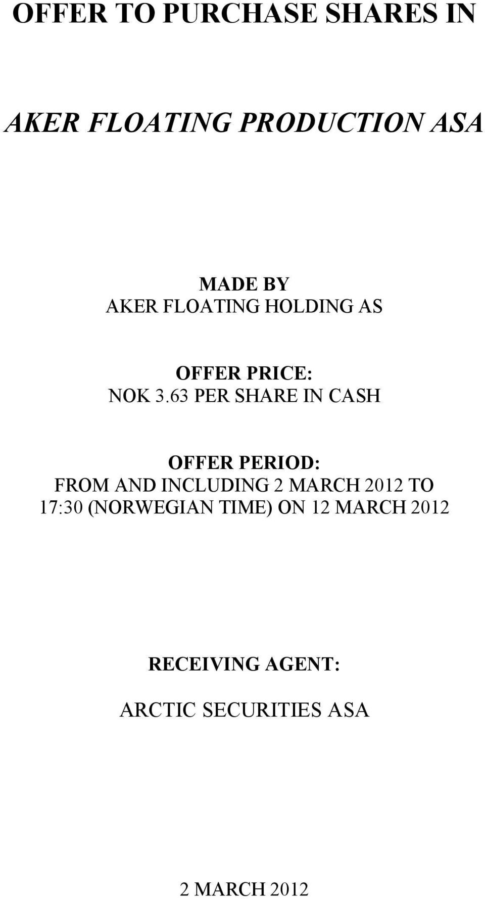63 PER SHARE IN CASH OFFER PERIOD: FROM AND INCLUDING 2 MARCH 2012