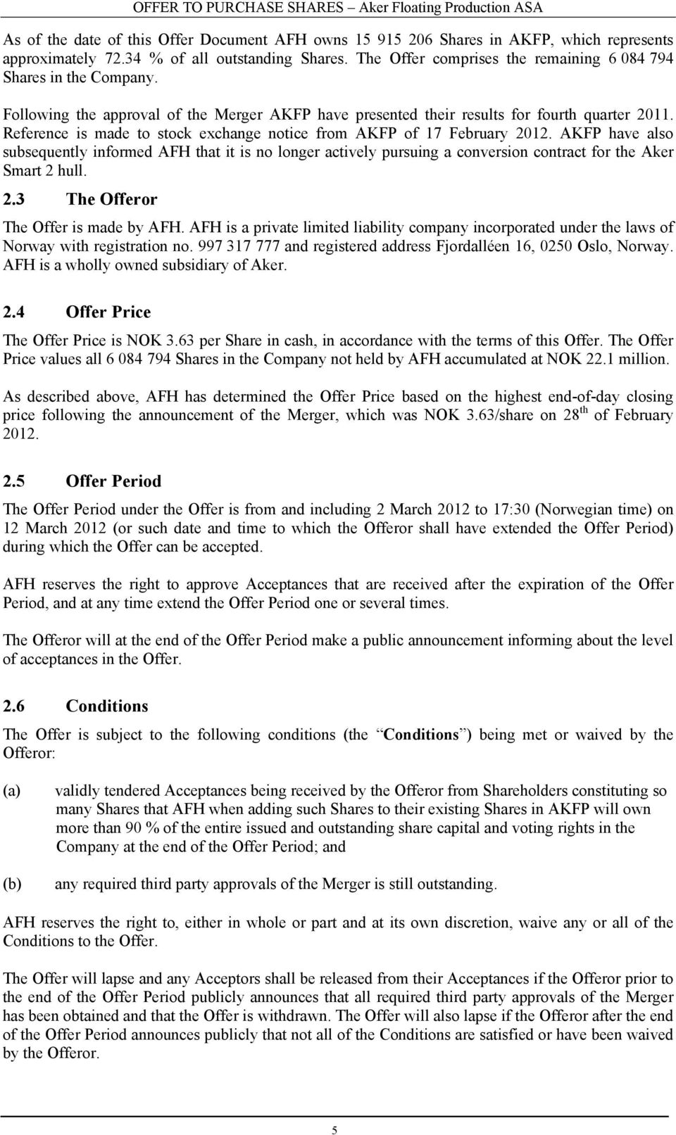Reference is made to stock exchange notice from AKFP of 17 February 2012.