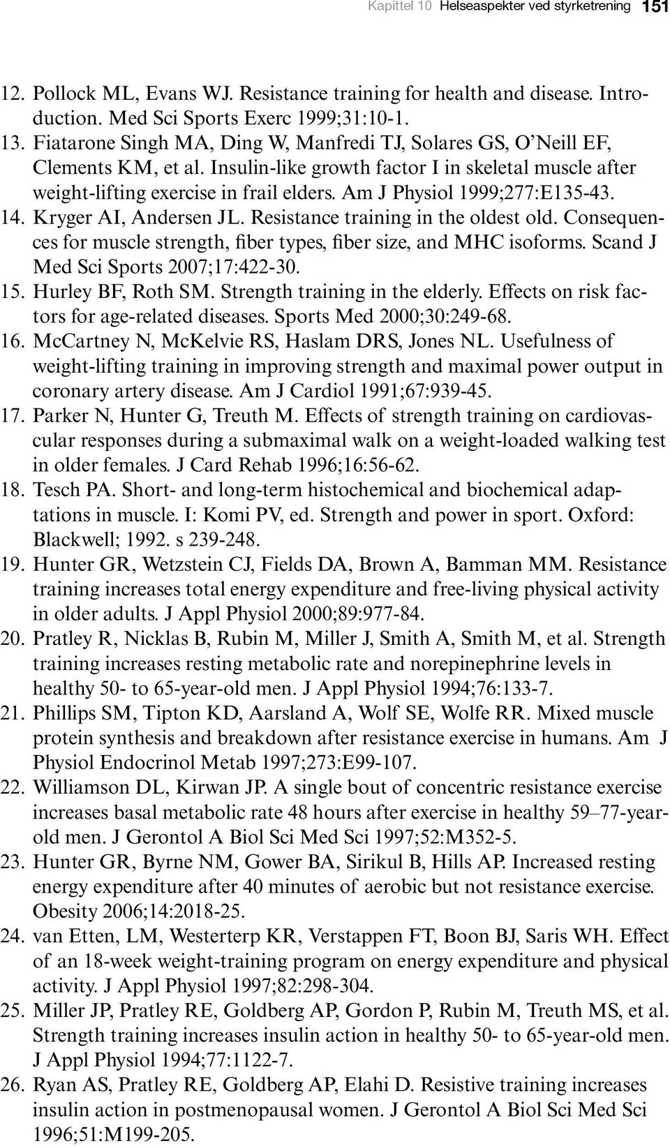 Am J Physiol 1999;277:E135-43. 14. Kryger AI, Andersen JL. Resistance training in the oldest old. Consequences for muscle strength, fiber types, fiber size, and MHC isoforms.