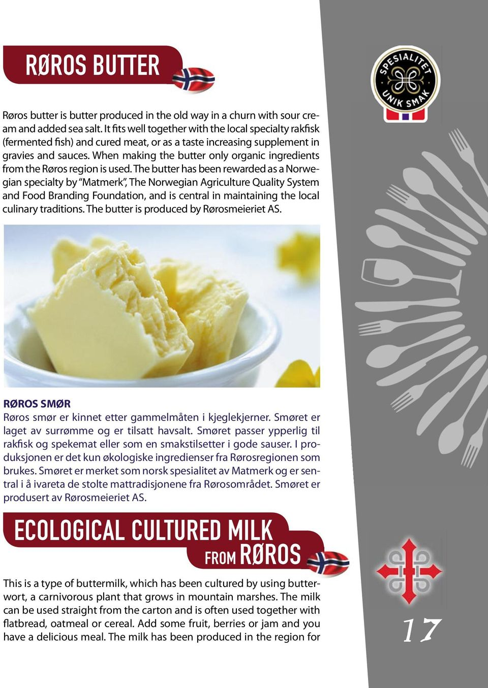 When making the butter only organic ingredients from the Røros region is used.