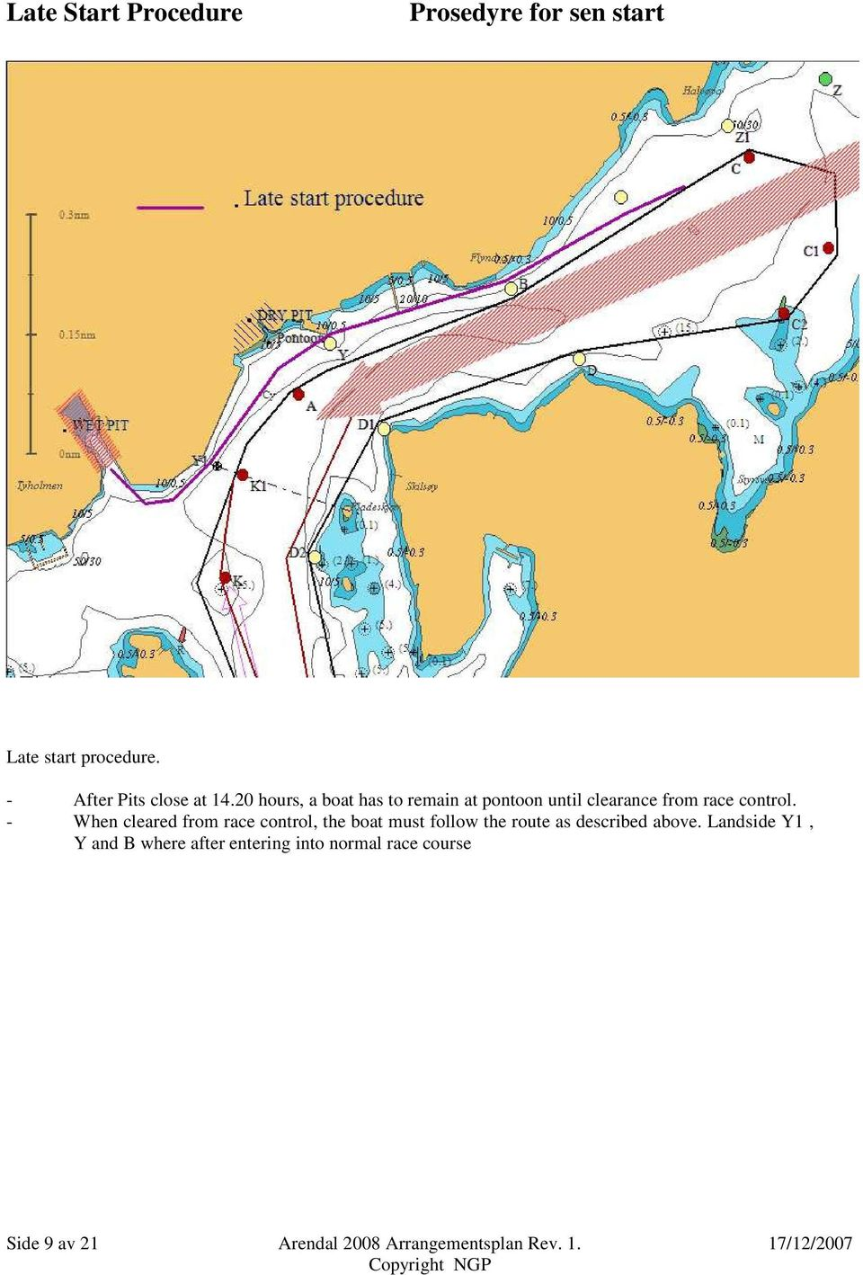 - When cleared from race control, the boat must follow the route as described above.