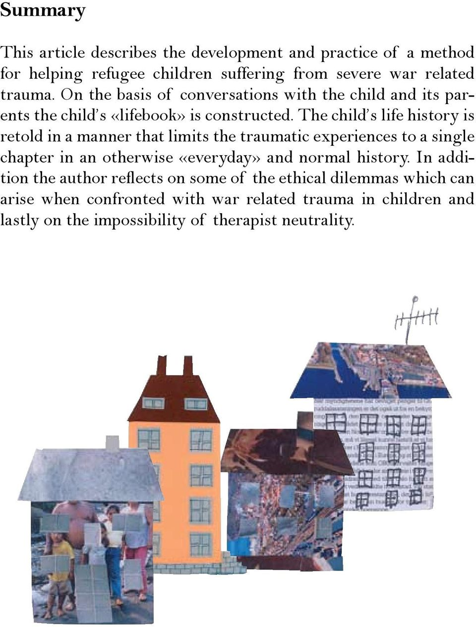 The child s life history is retold in a manner that limits the traumatic experiences to a single chapter in an otherwise «everyday» and normal