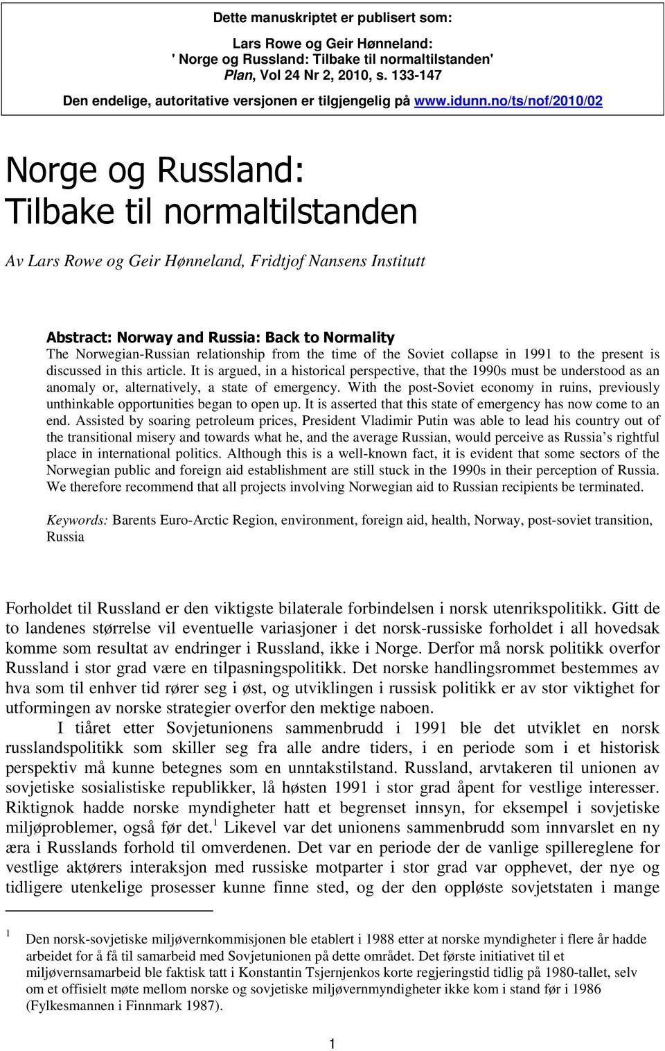 no/ts/nof/2010/02 Norge og Russland: Tilbake til normaltilstanden Av Lars Rowe og Geir Hønneland, Fridtjof Nansens Institutt Abstract: Norway and Russia: Back to Normality The Norwegian-Russian