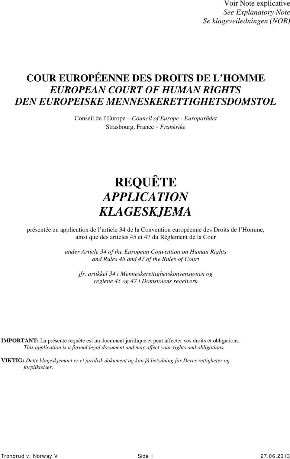 des articles 45 et 47 du Règlement de la Cour under Article 34 of the European Convention on Human Rights and Rules 45 and 47 of the Rules of Court jfr.