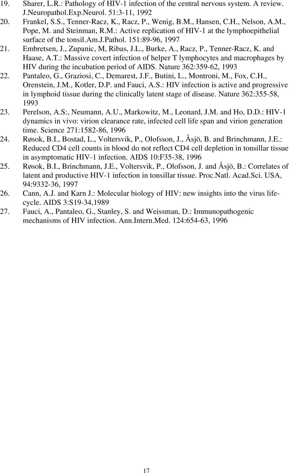 , Tenner-Racz, K. and Haase, A.T.: Massive covert infection of helper T lymphocytes and macrophages by HIV during the incubation period of AIDS. Nature 362:359-62, 1993 22. Pantaleo, G., Graziosi, C.