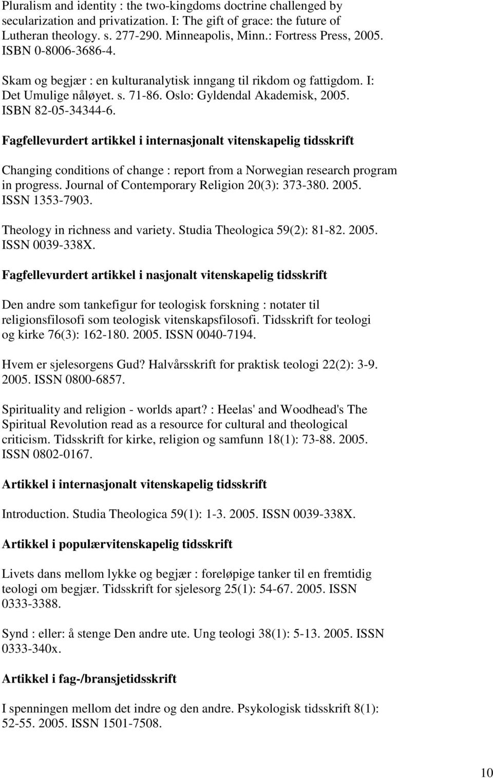 Fagfellevurdert artikkel i internasjonalt vitenskapelig tidsskrift Changing conditions of change : report from a Norwegian research program in progress.