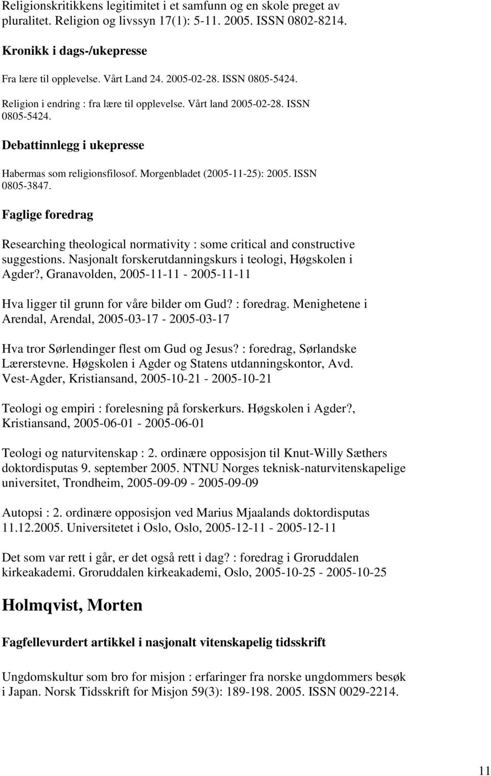Morgenbladet (2005-11-25): 2005. ISSN 0805-3847. Faglige foredrag Researching theological normativity : some critical and constructive suggestions.