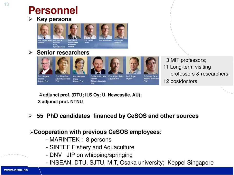 NTNU 55 PhD candidates financed by CeSOS and other sources Cooperation with previous CeSOS employees: - MARINTEK