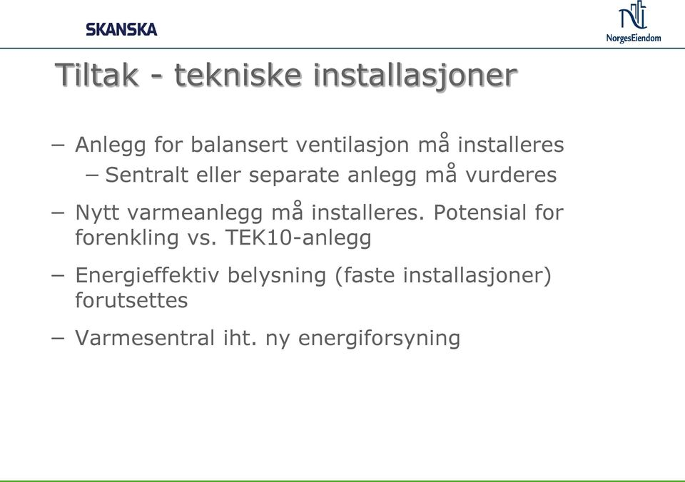 må installeres. Potensial for forenkling vs.
