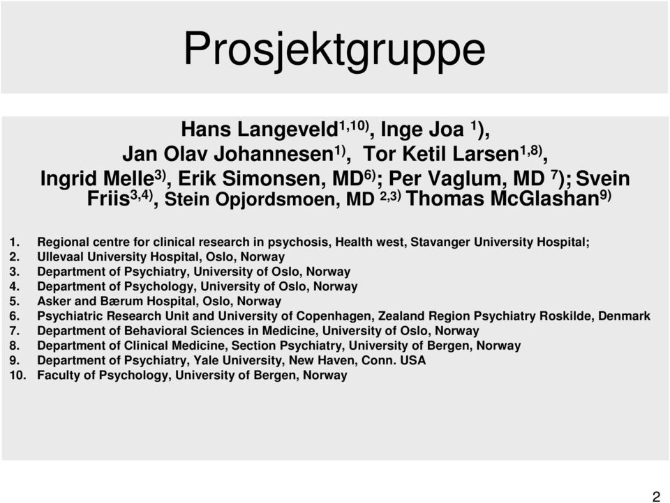 Department of Psychiatry, University of Oslo, Norway 4. Department of Psychology, University of Oslo, Norway 5. Asker and Bærum Hospital, Oslo, Norway 6.