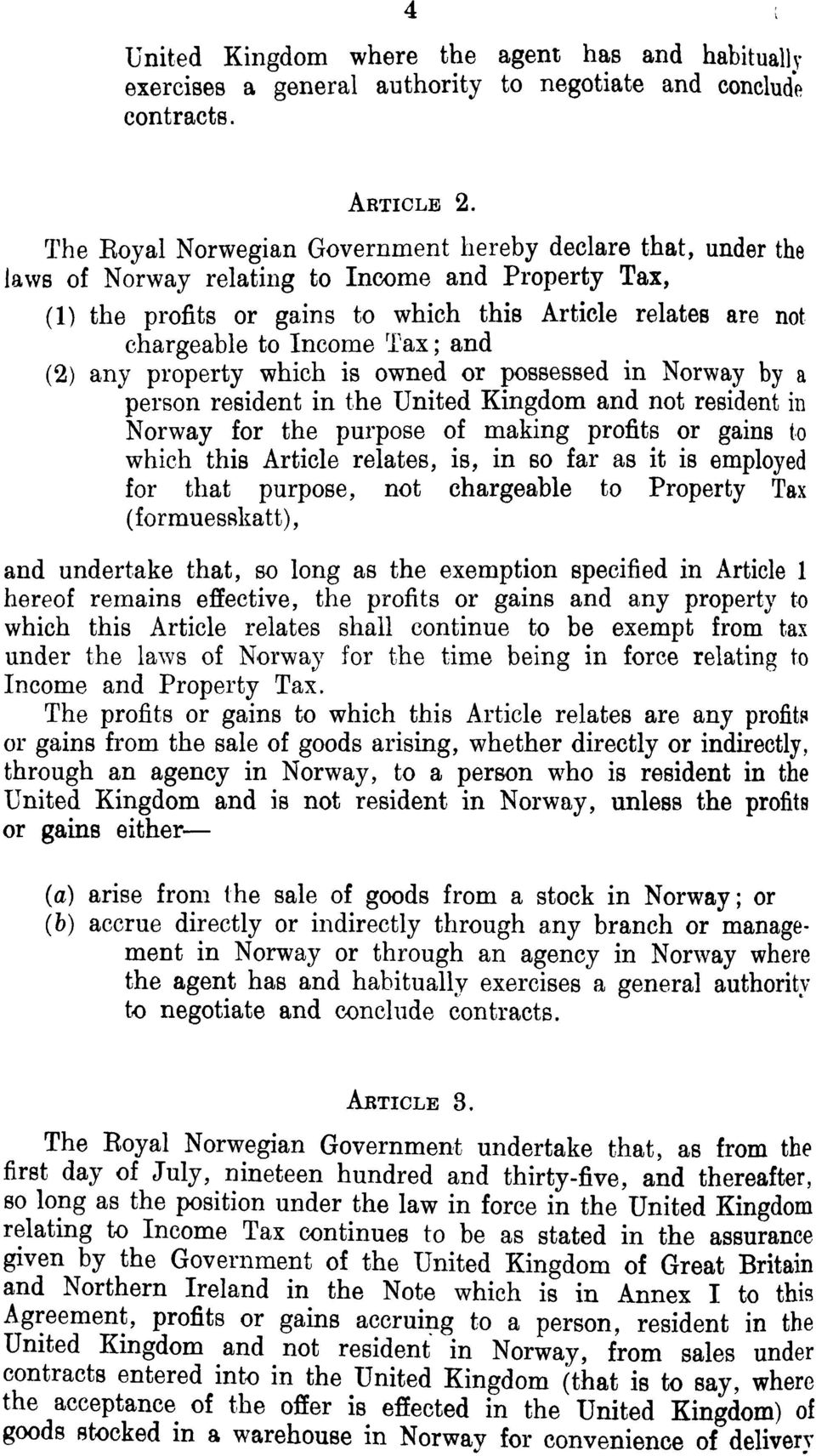 Tax; and (2) any property which is owned or possessed in Norway by a person resident in the United Kingdom and not resident in Norway for the purpose of making profits or gains to which this Article