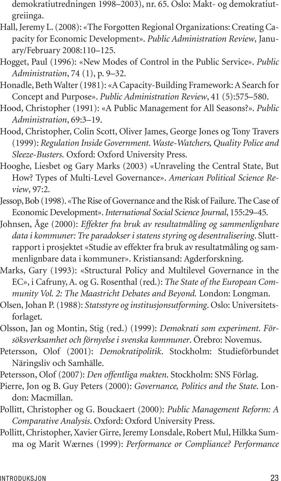 Hog get, Paul (1996): «New Modes of Con trol in the Pub lic Ser vi ce». Pub lic Administration, 74 (1), p. 9 32.