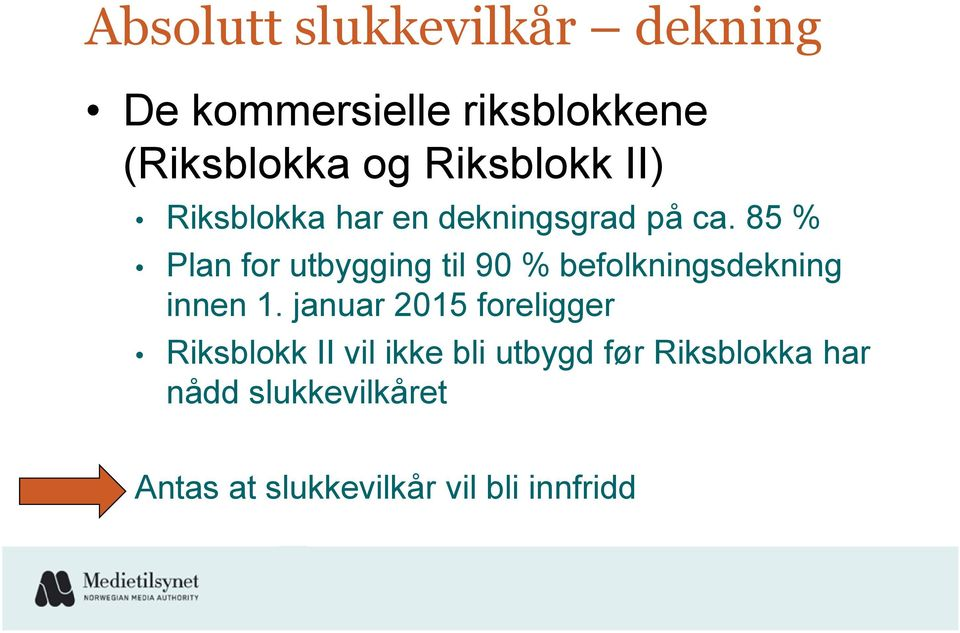 85 % Plan for utbygging til 90 % befolkningsdekning innen 1.