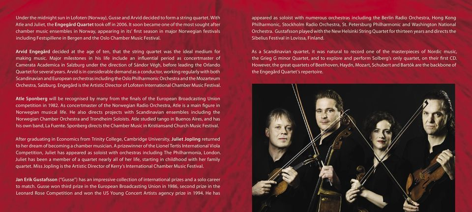 Festival. Arvid Engegård decided at the age of ten, that the string quartet was the ideal medium for making music.