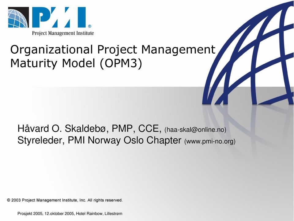 no) Styreleder, PMI Norway Oslo Chapter (www.pmi-no.