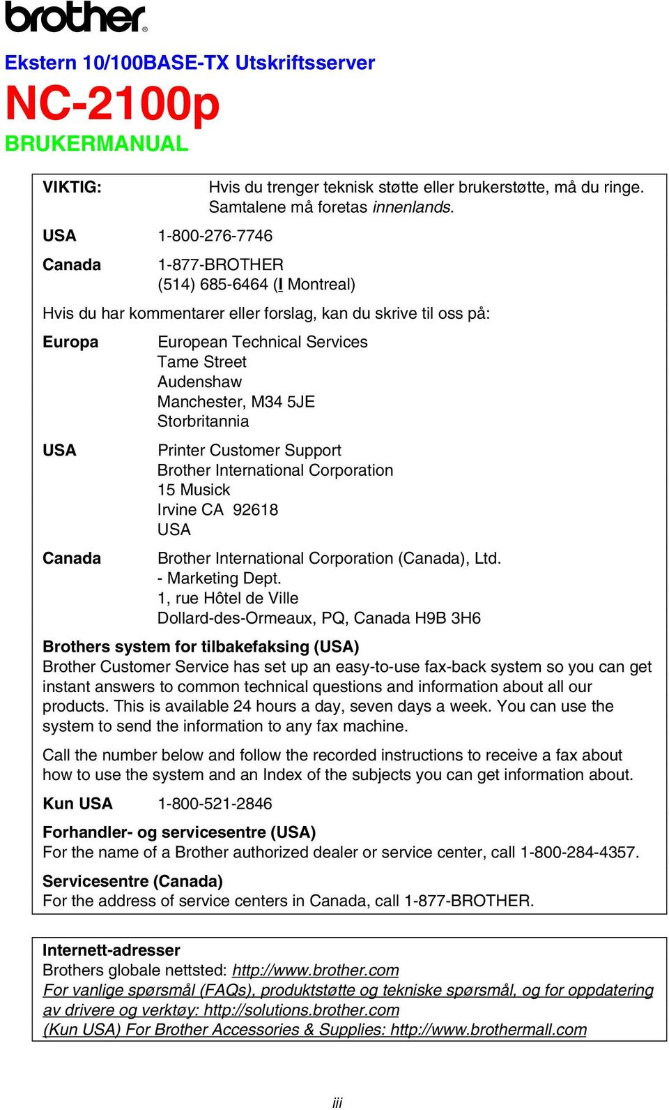 Storbritannia Printer Customer Support Brother International Corporation 15 Musick Irvine CA 92618 USA Brother International Corporation (Canada), Ltd. - Marketing Dept.