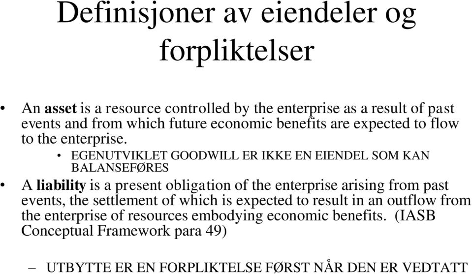 EGENUTVIKLET GOODWILL ER IKKE EN EIENDEL SOM KAN BALANSEFØRES A liability is a present obligation of the enterprise arising from past