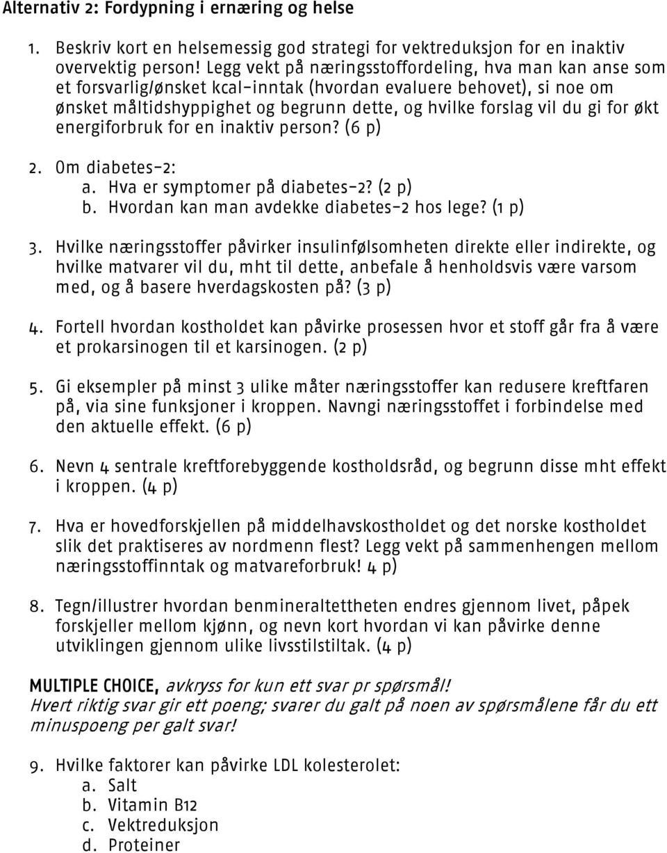 for økt energiforbruk for en inaktiv person? (6 p) 2. Om diabetes-2: a. Hva er symptomer på diabetes-2? (2 p) b. Hvordan kan man avdekke diabetes-2 hos lege? (1 p) 3.