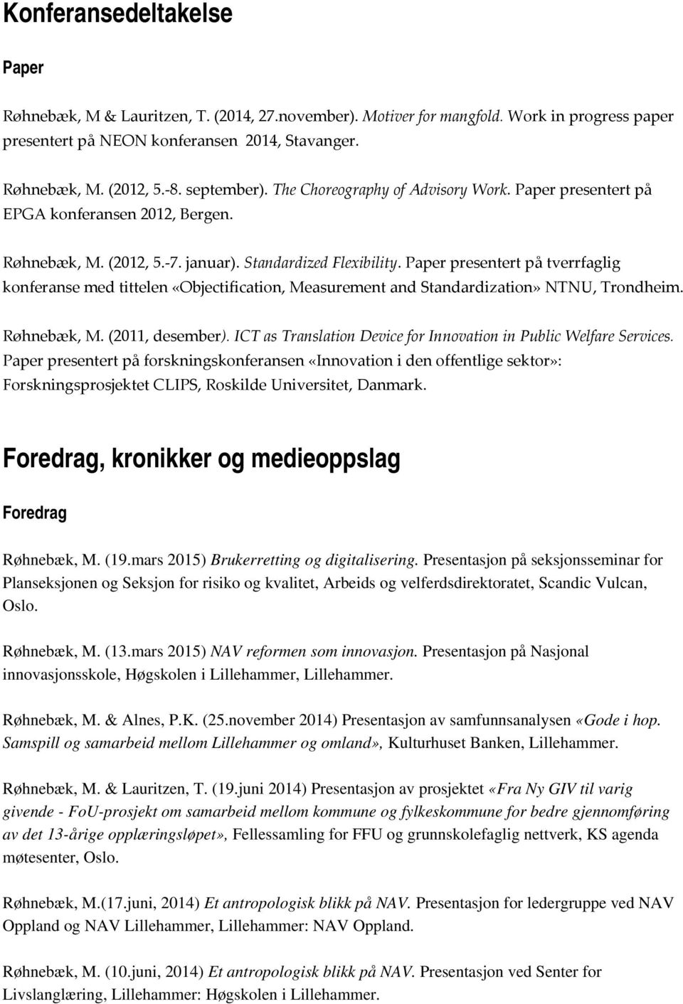 Paper presentert på tverrfaglig konferanse med tittelen «Objectification, Measurement and Standardization» NTNU, Trondheim. Røhnebæk, M. (2011, desember).