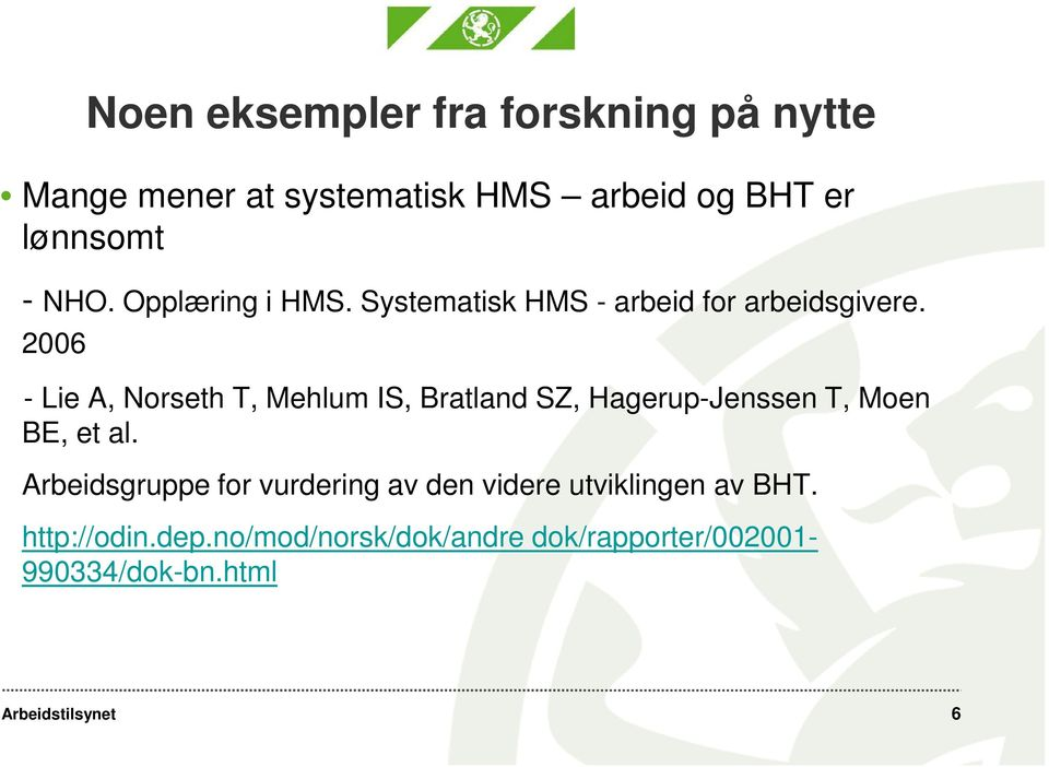 2006 - Lie A, Norseth T, Mehlum IS, Bratland SZ, Hagerup-Jenssen T, Moen BE, et al.