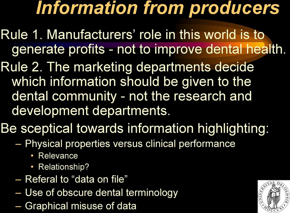 The marketing departments decide which information should be given to the dental community - not the research and