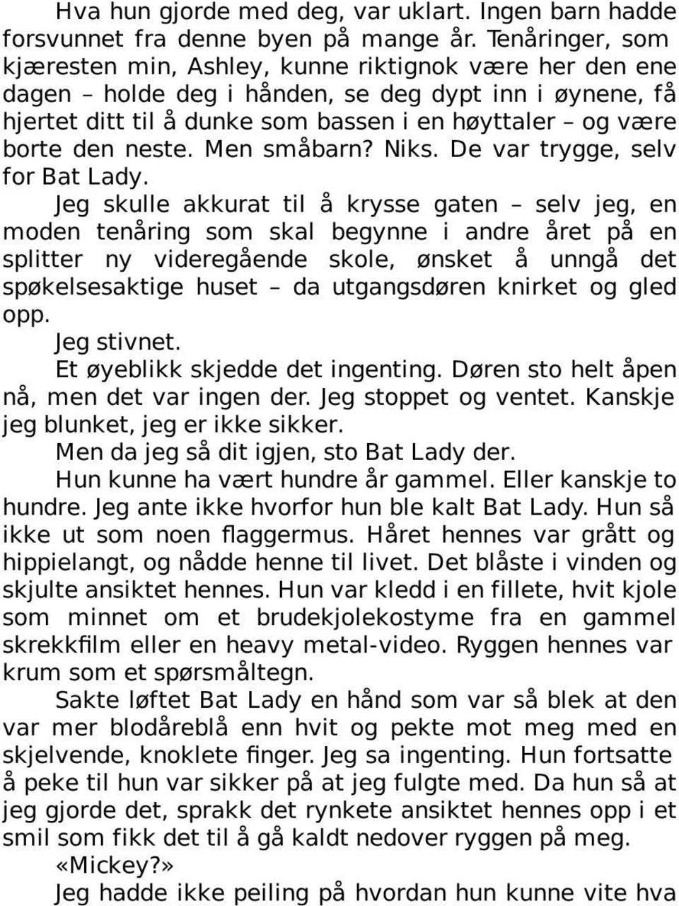 neste. Men småbarn? Niks. De var trygge, selv for Bat Lady.