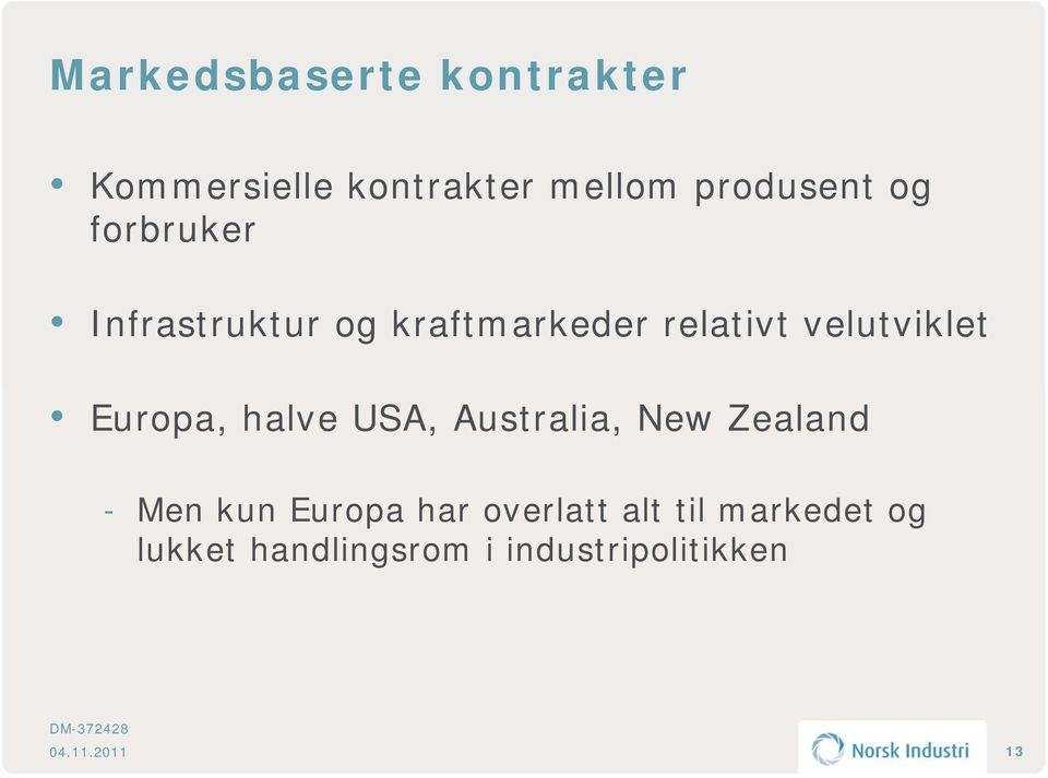 Europa, halve USA, Australia, New Zealand - Men kun Europa har