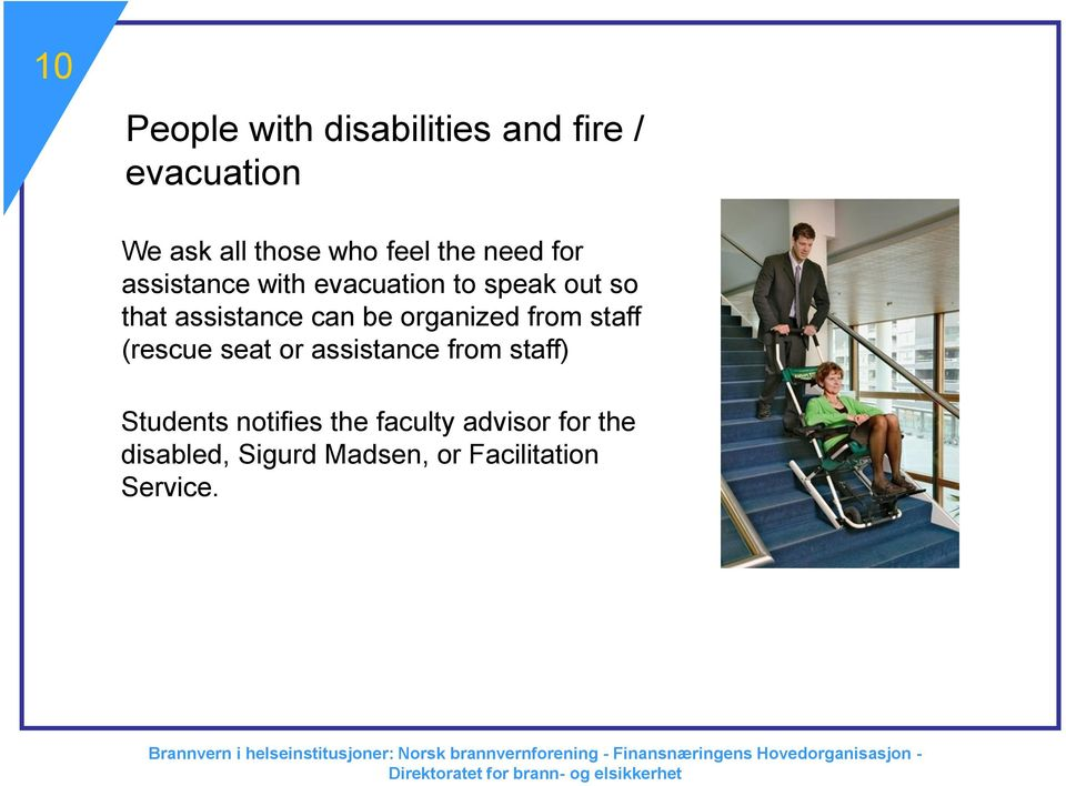be organized from staff (rescue seat or assistance from staff) Students