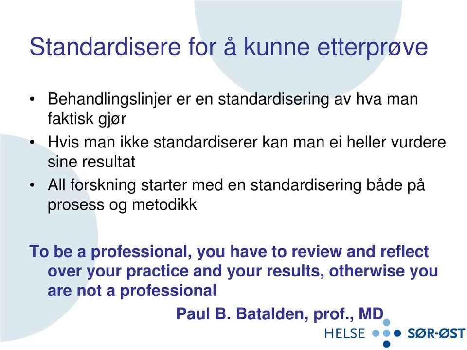 en standardisering både på prosess og metodikk To be a professional, you have to review and reflect