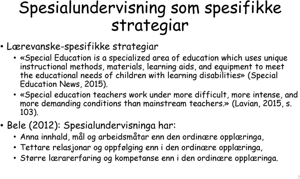 «Special education teachers work under more difficult, more intense, and more demanding conditions than mainstream teachers.» (Lavian, 2015, s. 103).