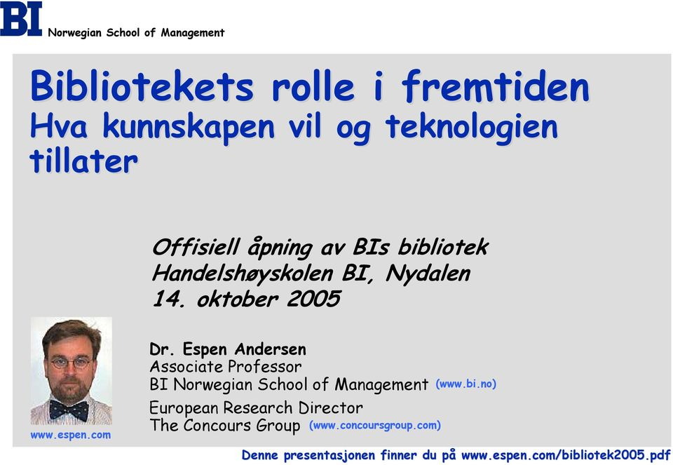 Espen Andersen Associate Professor BI Norwegian School of Management European Research Director The