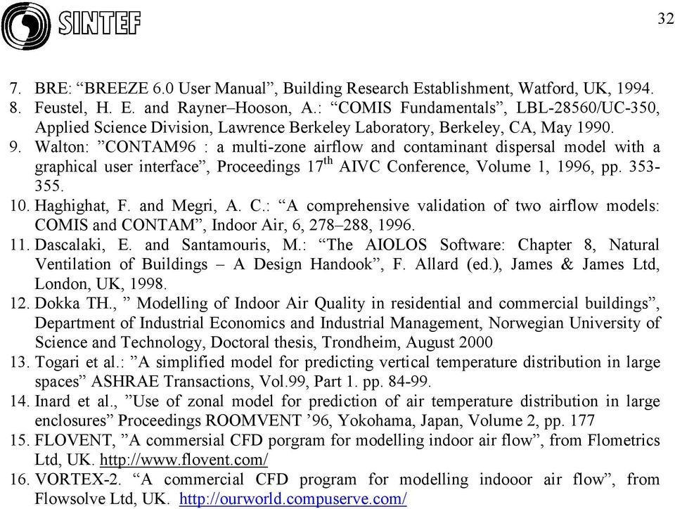 Walton: CONTAM96 : a multi-zone airflow and contaminant dispersal model with a graphical user interface, Proceedings 17 th AIVC Conference, Volume 1, 1996, pp. 353-355. 10. Haghighat, F. and Megri, A.