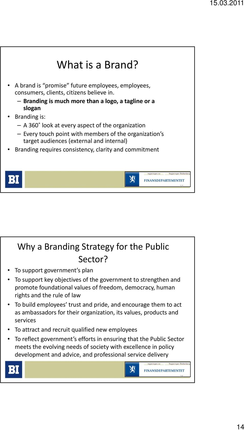 and internal) Branding requires consistency, clarity and commitment 27 Why a Branding Strategy for the Public Sector?